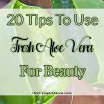 20 Tips To Use Fresh Aloe Vera For Beauty