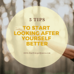 5 Tips To Start Looking After Yourself Better