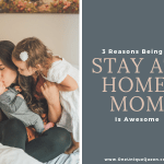 3 Reasons Being A Stay At Home Mom Is Awesome