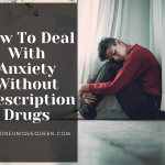 How To Deal With Anxiety Without Prescription Drugs