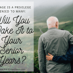 Old Age is a Privilege Denied to Many: Will You Make It to Your Senior Years?