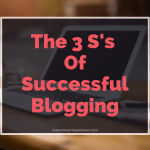 The 3 S's Of Successful Blogging