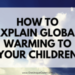 How To Explain Global Warming To Your Children