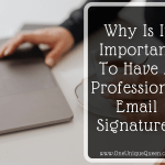Why Is It Important To Have A Professional Email Signature?