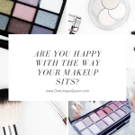 Are You Happy With The Way Your Makeup Sits?
