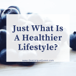 Just What Is A Healthier Lifestyle?