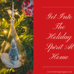 Get Into The Holiday Spirit At Home