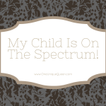 My Child Is On The Spectrum!