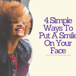 4 Simple Ways To Put A Smile On Your Face