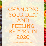 Changing Your Diet And Feeling Better In 2020