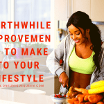 Worthwhile Improvements To Make To Your Lifestyle