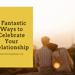 3 Fantastic Ways to Celebrate Your Relationship