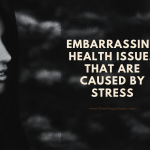 Embarrassing Health Issues That Are Caused by Stress