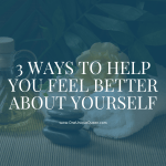 3 Ways To Help You Feel Better About Yourself