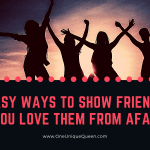 Easy Ways to Show Friends You Love Them From Afar