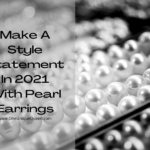 Make A Style Statement In 2021 With Pearl Earrings