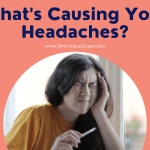 What's Causing Your Headaches?