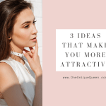 3 Ideas That Make You More Attractive