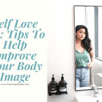 Self Love 101: Tips To Help Improve Your Body Image
