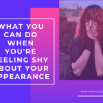 What You Can Do When You're Feeling Shy About Your Appearance