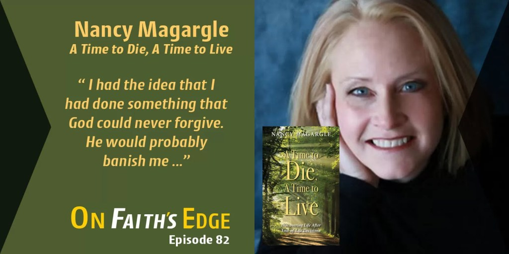 Moving Beyond End-of-Life Decisions – Author, Speaker Nancy Magargle | Episode 82