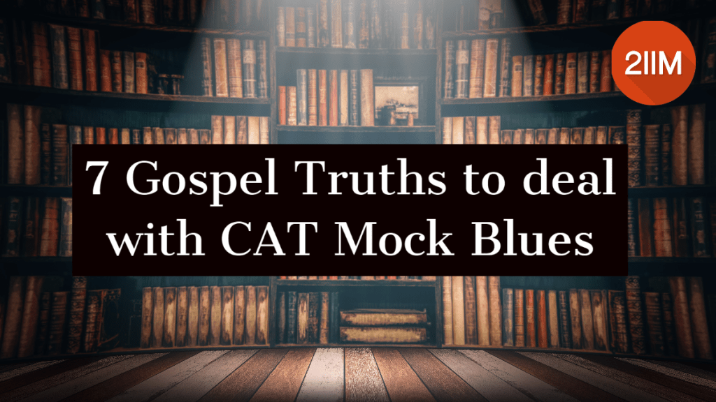 7 Gospel Truths to deal with CAT Mock Blues