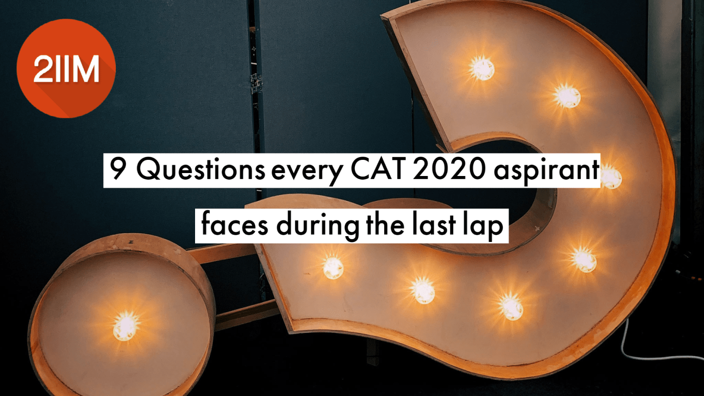 9 Questions every CAT 2020 aspirant faces during the last lap