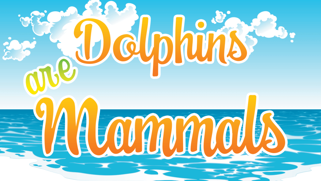 Dolphins are Mammals