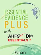 Essential Evidence Plus™ & AHFS DI® Essentials™