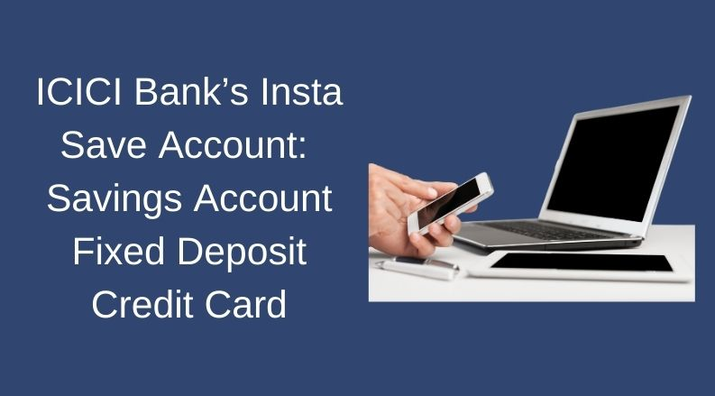 ICICI Bank's Insta Save Account_ Savings Account Fixed Deposit Credit Card