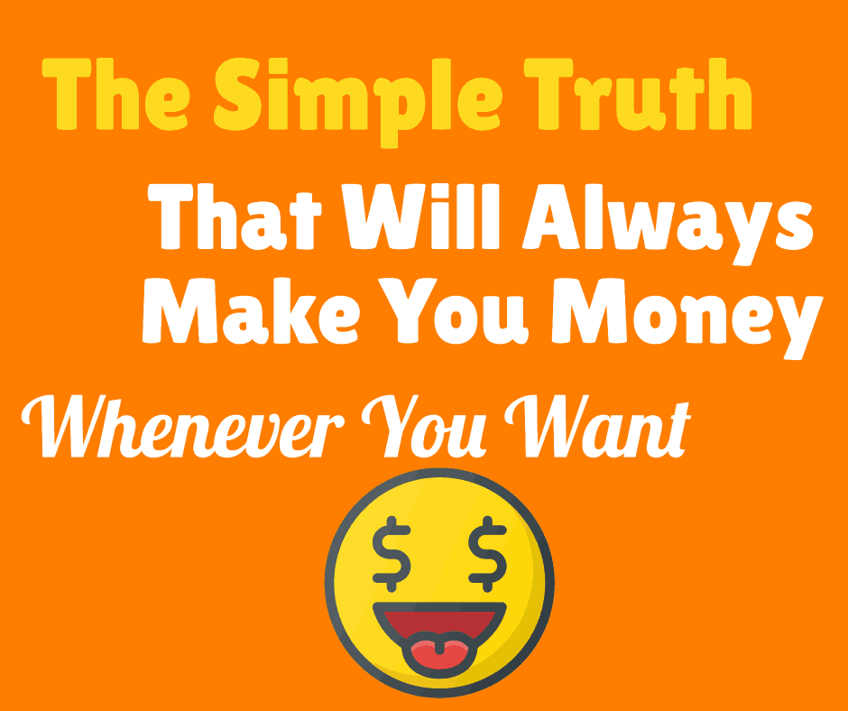 The Simple Truth That Will Always Make You Money