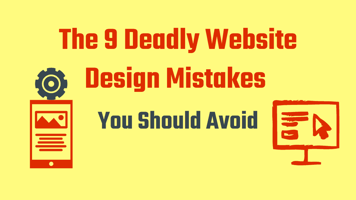 The 9 Deadly Website Design Mistakes You Should Avoid