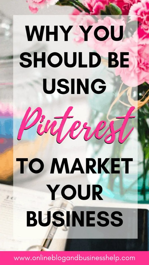 "Text ""Why You Should Be Using Pinterest To Market Your Business"" on floral background"