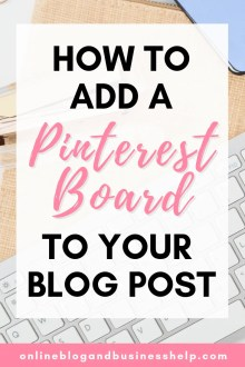 How to Add a Pinterest Board To Your Blog Post