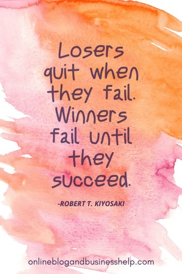 "Quote Image: ""Losers quit when they fail. Winners fail until they succeed. - Robert T. Kiyosaki"""