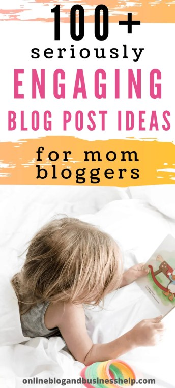 100+ Seriously Engaging Blog Post Ideas for Mom Bloggers