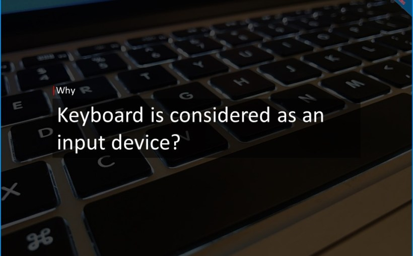 why keyboard is considered as input device