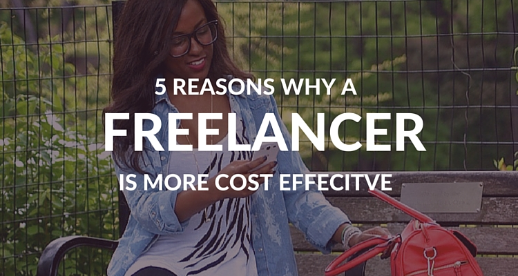 5 Reasons Why a Freelancer is More Cost Effective
