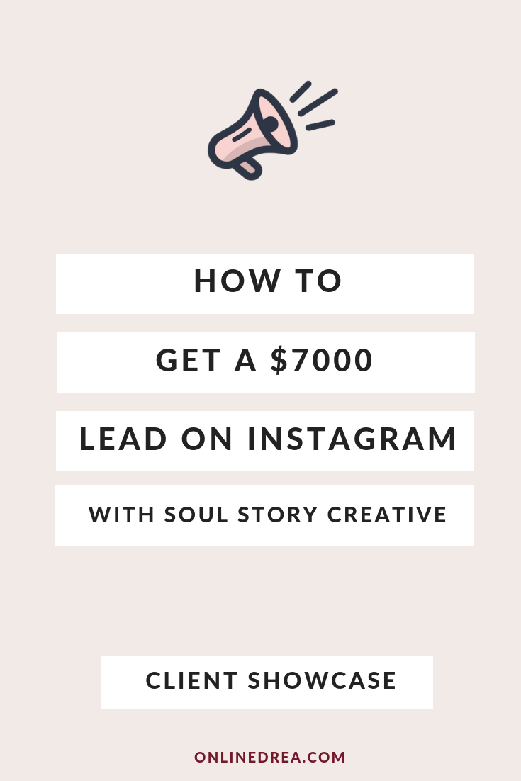 Client Showcase: How to Get a $7,000 lead from Instagram with Soul Story Creative