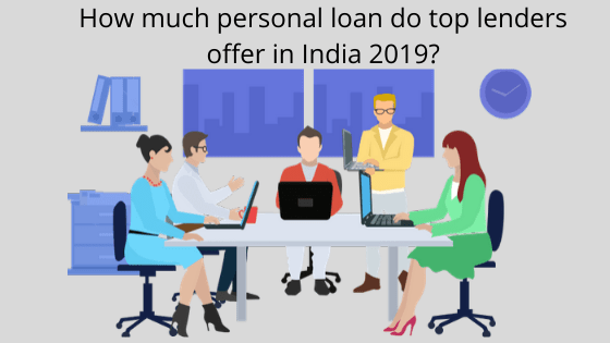 How much personal loan do top lenders offer in India 2019_