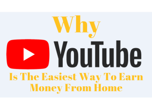 Why YouTube is the easiest way to earn money from home?