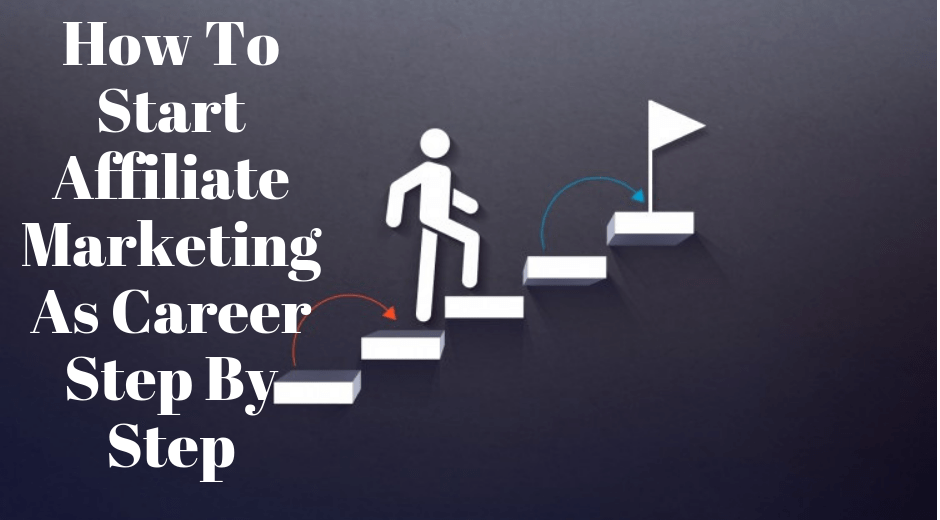 How to start affiliate marketing as career step by step –an instructive guide for beginners