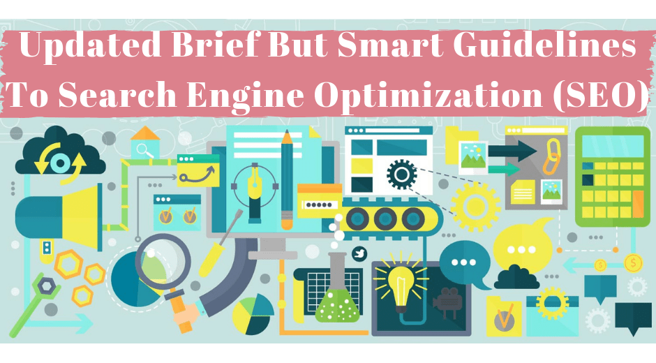 Updated Brief but Smart guidelines to Search Engine Optimization (SEO)