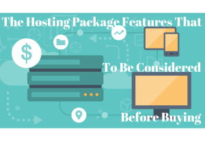 What is web hosting? Why is it essential for your website? What features of Hosting package should be considered before buying Hosting package?