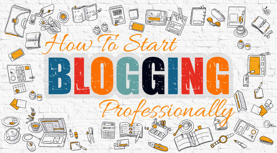How to start blogging professionally step by step?