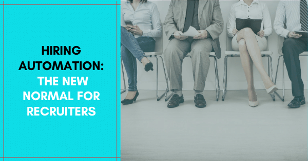 Hiring Automation The new normal for recruiters