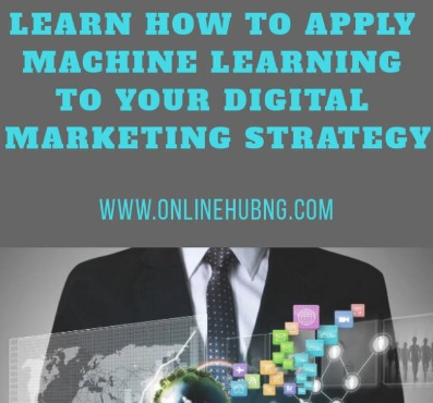Learn How to Apply Machine Learning to Your Digital Marketing Strategy