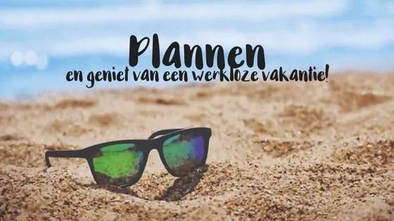Plannen, plannen, plannen en geniet van een werkloze vakantie!