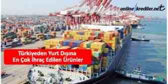 Türkiyenin en çok ihraç ettiği ürünler hangileri
