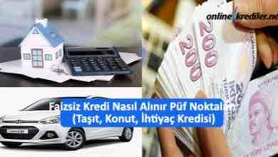 Photo of Faizsiz Kredi Nasıl Alınır (Taşıt-Konut-İhtiyaç)